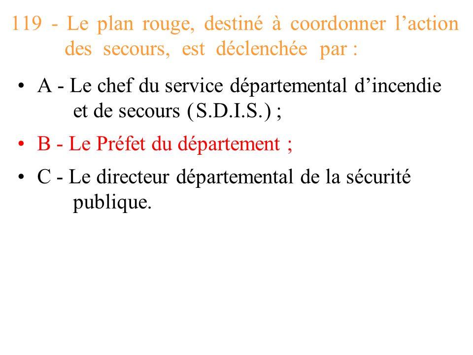 119 - Le plan rouge, destiné à coordonner l'action des secours, est déclenchée par :
