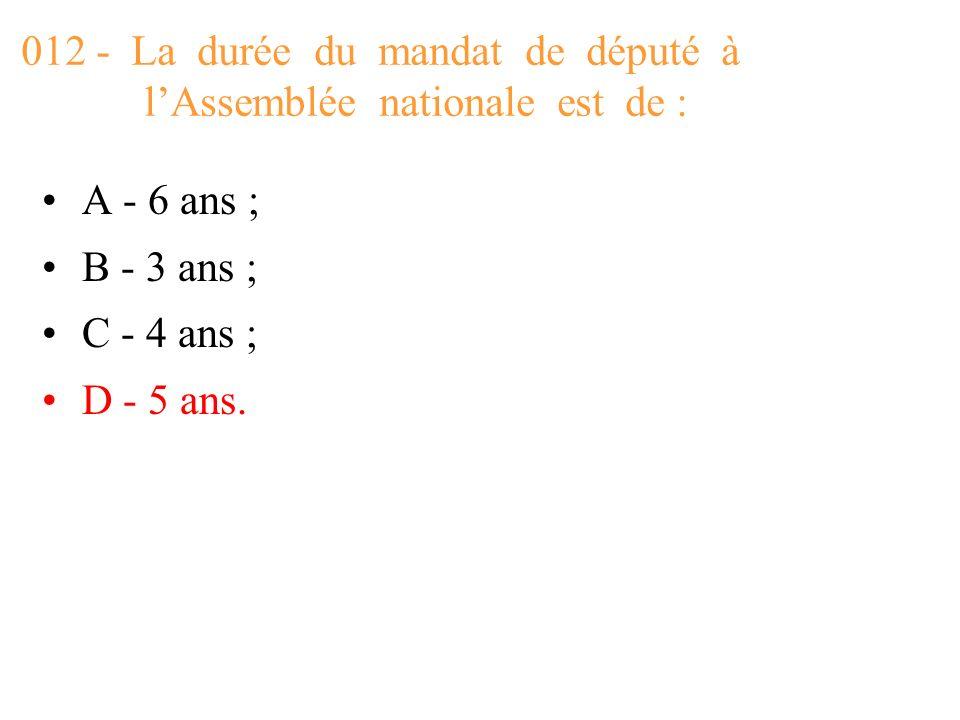 012 - La durée du mandat de député à l'Assemblée nationale est de :