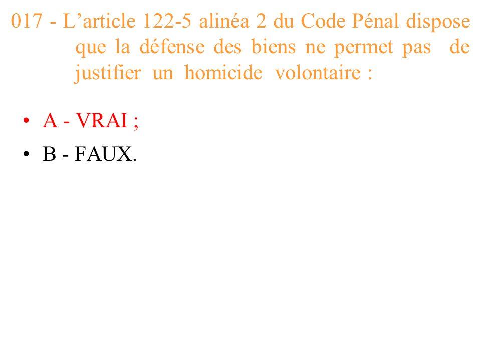 017 - L'article 122-5 alinéa 2 du Code Pénal dispose que la défense des biens ne permet pas de justifier un homicide volontaire :