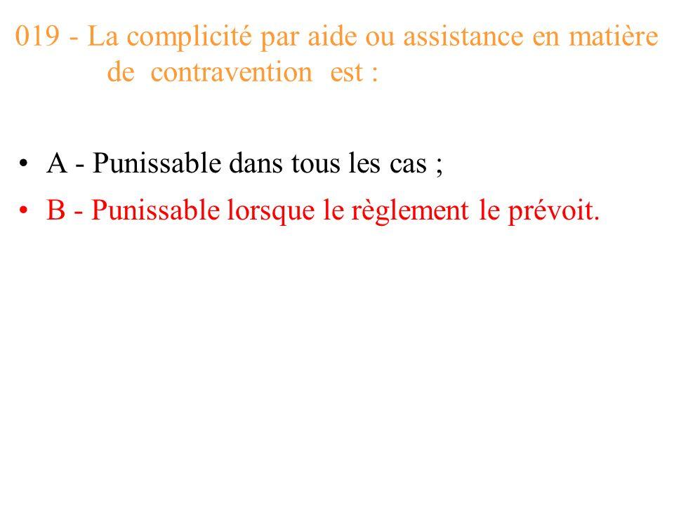 019 - La complicité par aide ou assistance en matière de contravention est :