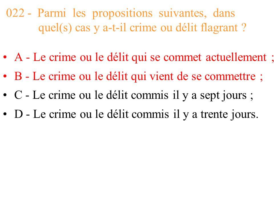 022 - Parmi les propositions suivantes, dans quel(s) cas y a-t-il crime ou délit flagrant