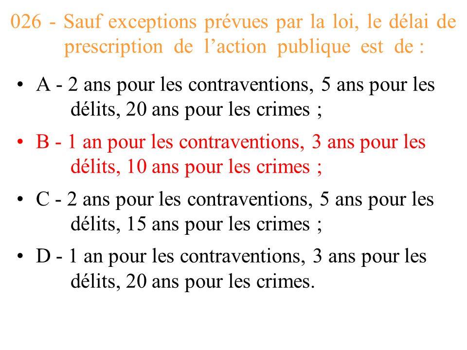 026 - Sauf exceptions prévues par la loi, le délai de prescription de l'action publique est de :