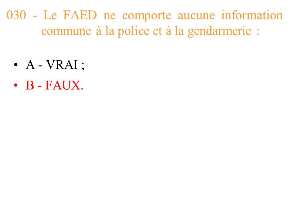 030 - Le FAED ne comporte aucune information commune à la police et à la gendarmerie :