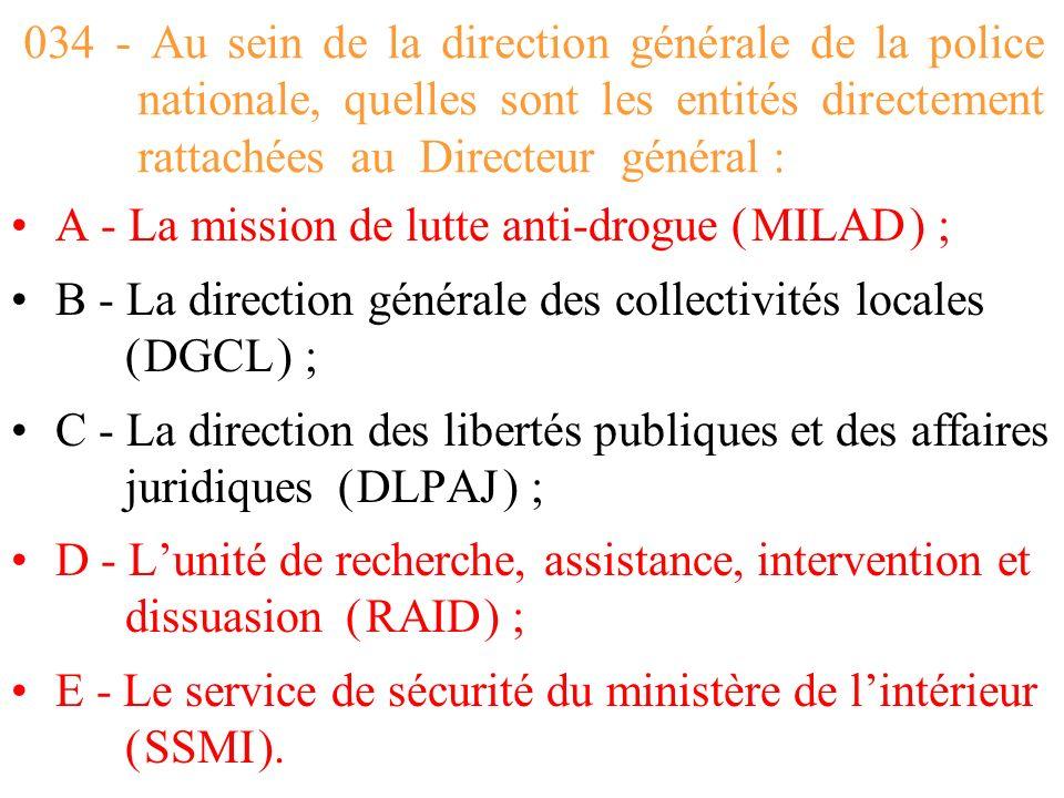 034 - Au sein de la direction générale de la police nationale, quelles sont les entités directement rattachées au Directeur général :