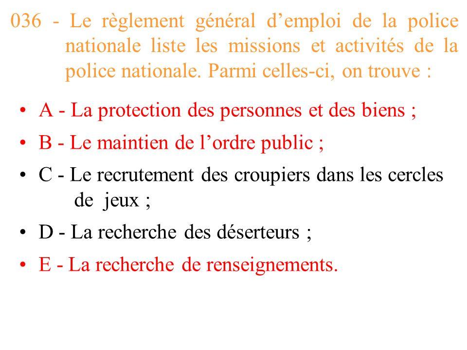 036 - Le règlement général d'emploi de la police nationale liste les missions et activités de la police nationale. Parmi celles-ci, on trouve :