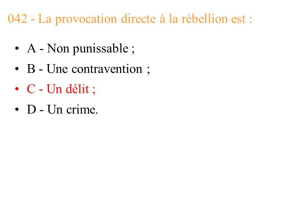 042 - La provocation directe à la rébellion est :
