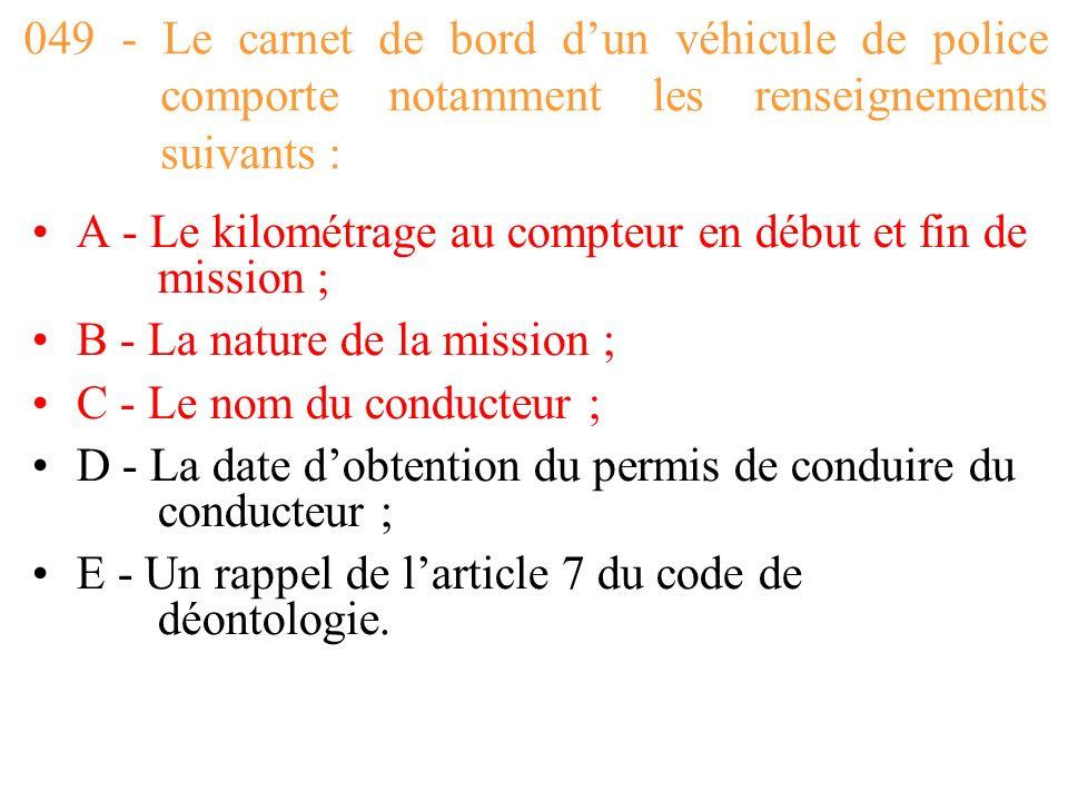 049 - Le carnet de bord d'un véhicule de police comporte notamment les renseignements suivants :
