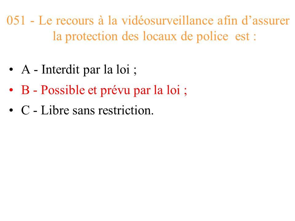 051 - Le recours à la vidéosurveillance afin d'assurer la protection des locaux de police est :
