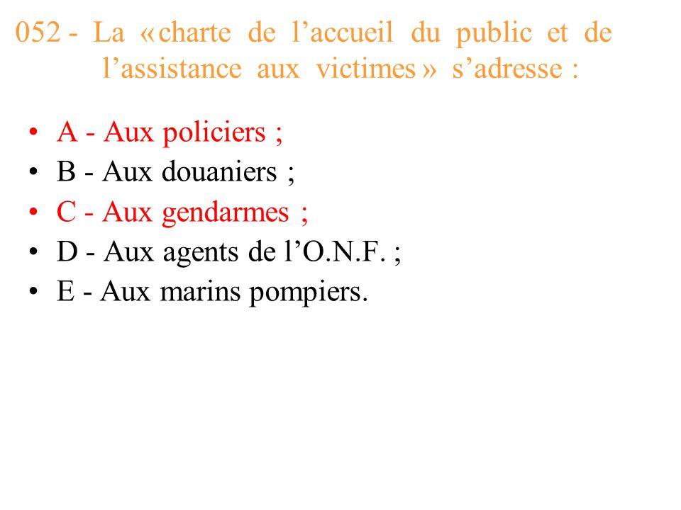 052 - La « charte de l'accueil du public et de l'assistance aux victimes » s'adresse :