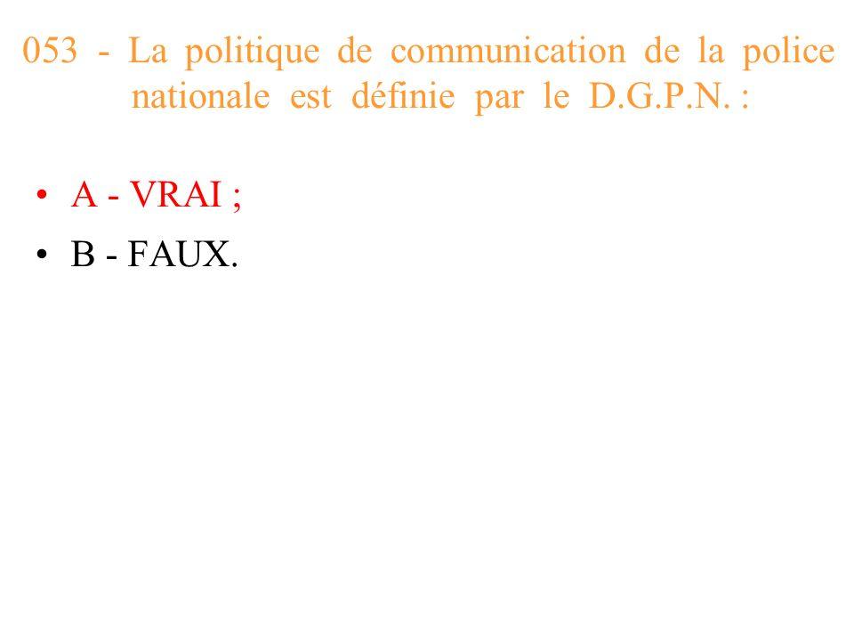 053 - La politique de communication de la police nationale est définie par le D.G.P.N. :