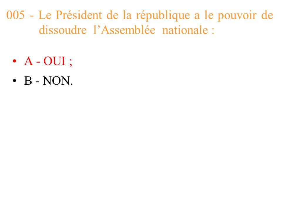 005 - Le Président de la république a le pouvoir de dissoudre l'Assemblée nationale :