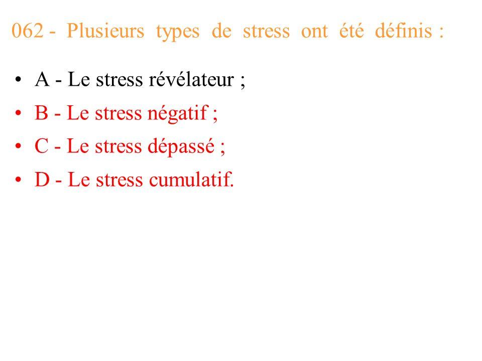 062 - Plusieurs types de stress ont été définis :