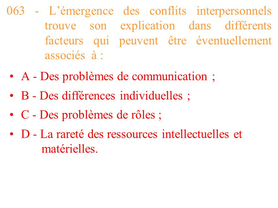 063 - L'émergence des conflits interpersonnels trouve son explication dans différents facteurs qui peuvent être éventuellement associés à :