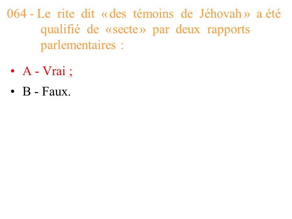064 - Le rite dit « des témoins de Jéhovah » a été qualifié de « secte » par deux rapports parlementaires :