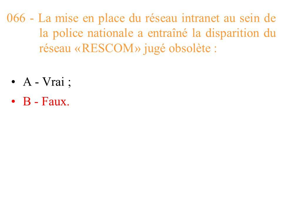 066 - La mise en place du réseau intranet au sein de la police nationale a entraîné la disparition du réseau « RESCOM » jugé obsolète :