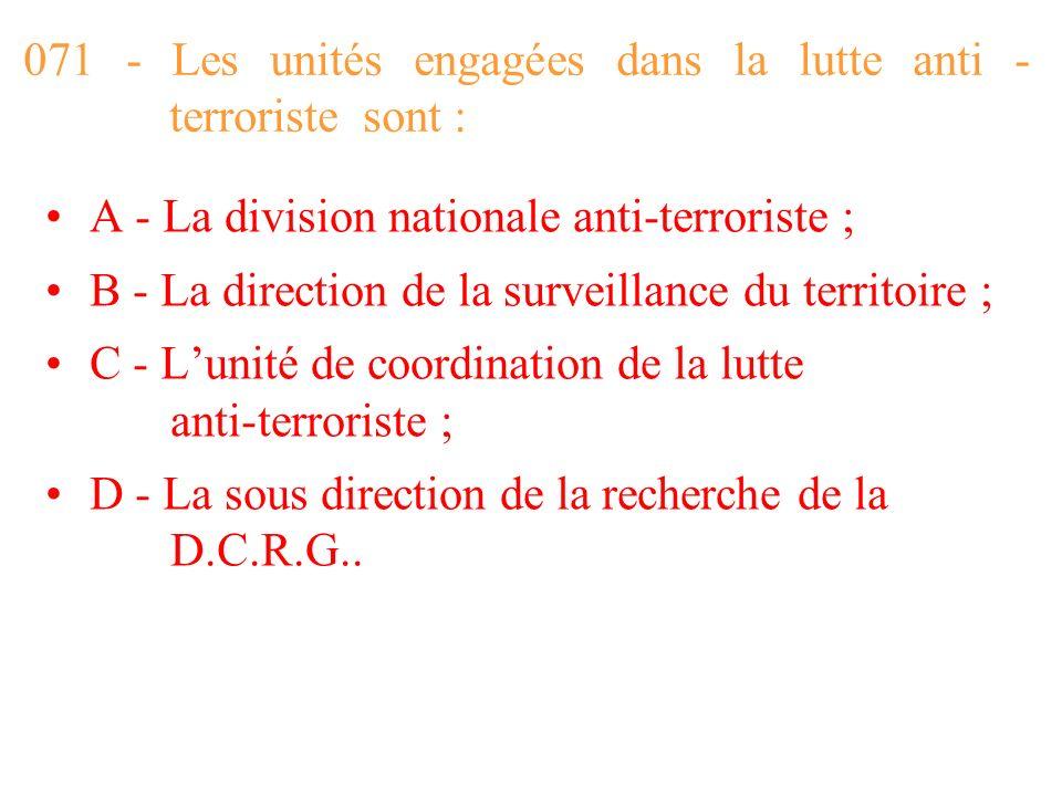 071 - Les unités engagées dans la lutte anti - terroriste sont :