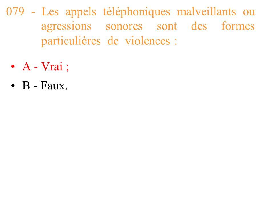 079 - Les appels téléphoniques malveillants ou agressions sonores sont des formes particulières de violences :