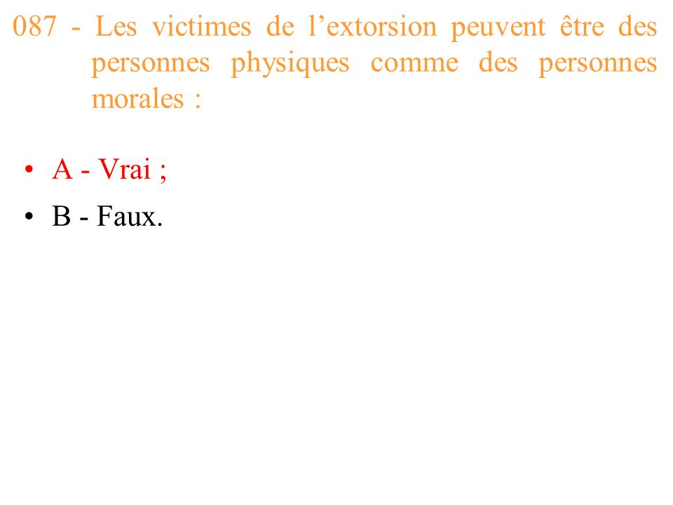 087 - Les victimes de l'extorsion peuvent être des personnes physiques comme des personnes morales :