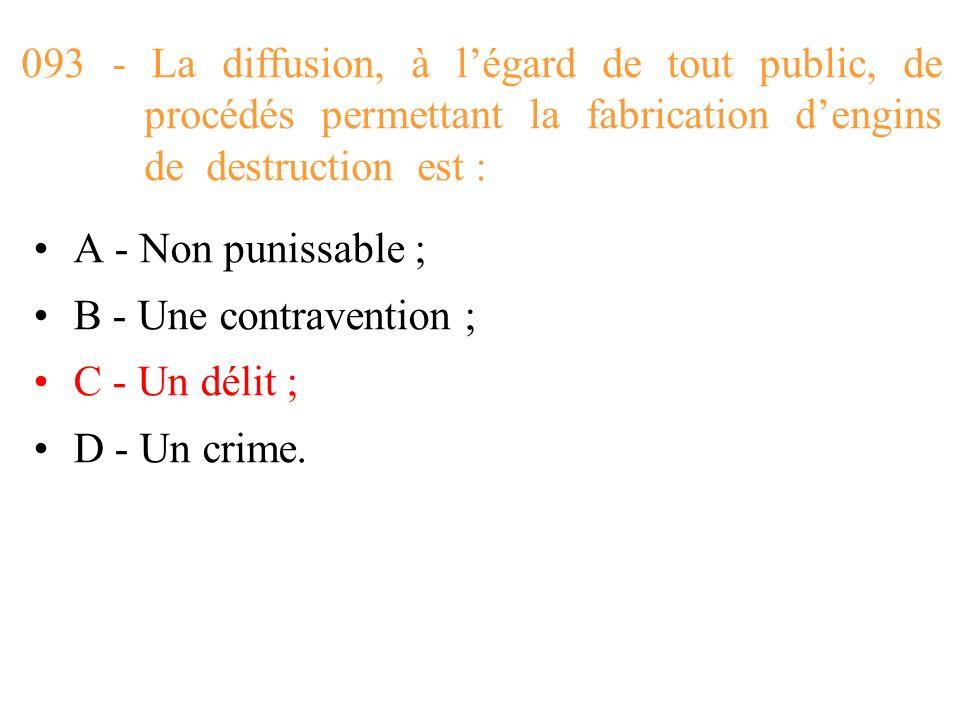093 - La diffusion, à l'égard de tout public, de procédés permettant la fabrication d'engins de destruction est :
