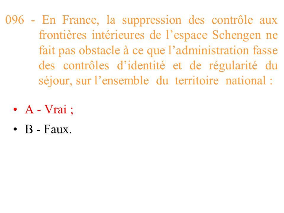 096 - En France, la suppression des contrôle aux frontières intérieures de l'espace Schengen ne fait pas obstacle à ce que l'administration fasse des contrôles d'identité et de régularité du séjour, sur l'ensemble du territoire national :
