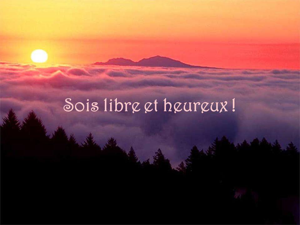 Sois libre et heureux !