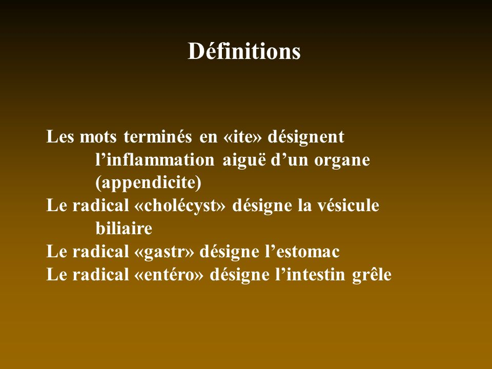 DéfinitionsLes mots terminés en «ite» désignent l'inflammation aiguë d'un organe (appendicite)
