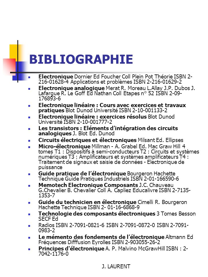 BIBLIOGRAPHIE Electronique Dornier Ed Foucher Coll Plein Pot Théorie ISBN 2-216-01628-4 Applications et problèmes ISBN 2-216-01629-2.