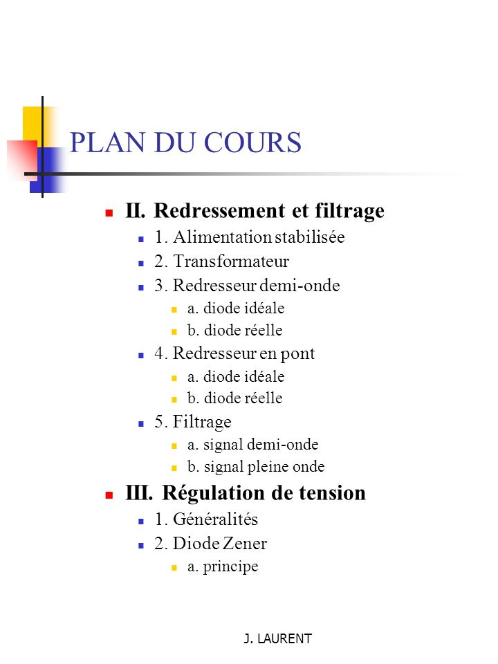 PLAN DU COURS II. Redressement et filtrage III. Régulation de tension