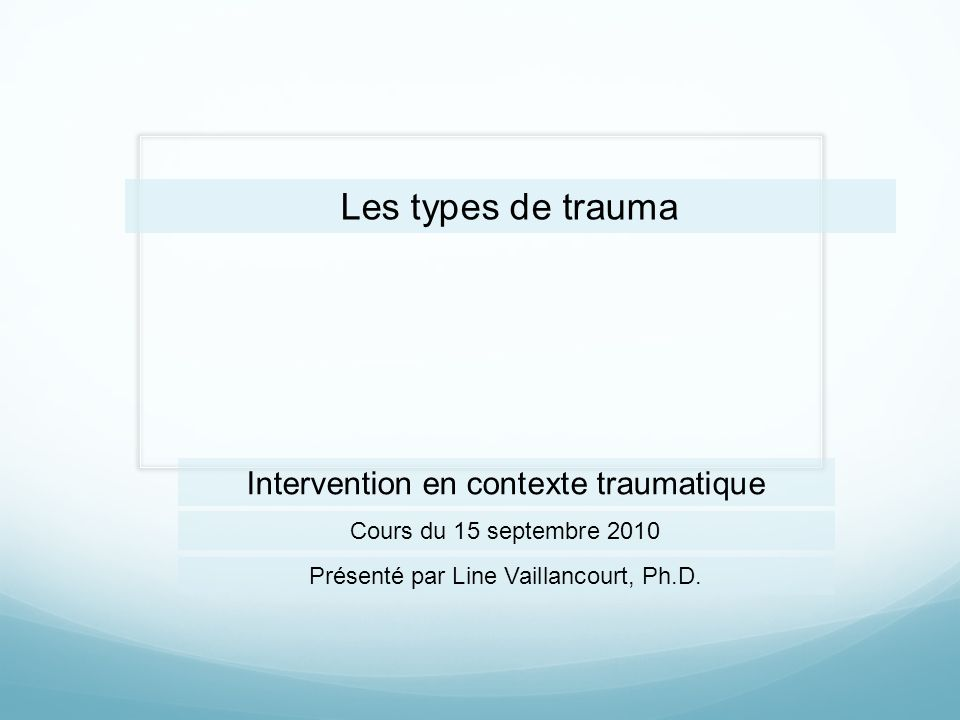 Les types de trauma Intervention en contexte traumatique