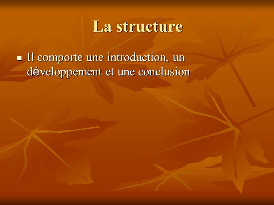 La structure Il comporte une introduction, un développement et une conclusion