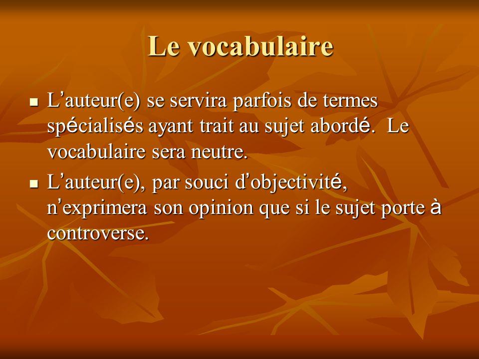 Le vocabulaire L'auteur(e) se servira parfois de termes spécialisés ayant trait au sujet abordé. Le vocabulaire sera neutre.