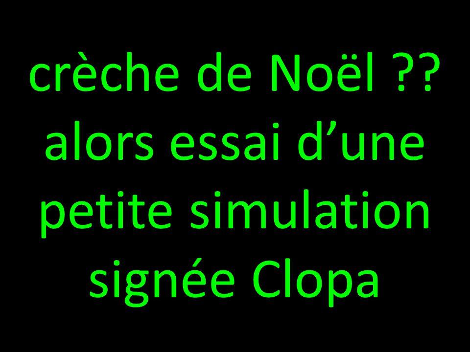 crèche de Noël alors essai d'une petite simulation signée Clopa