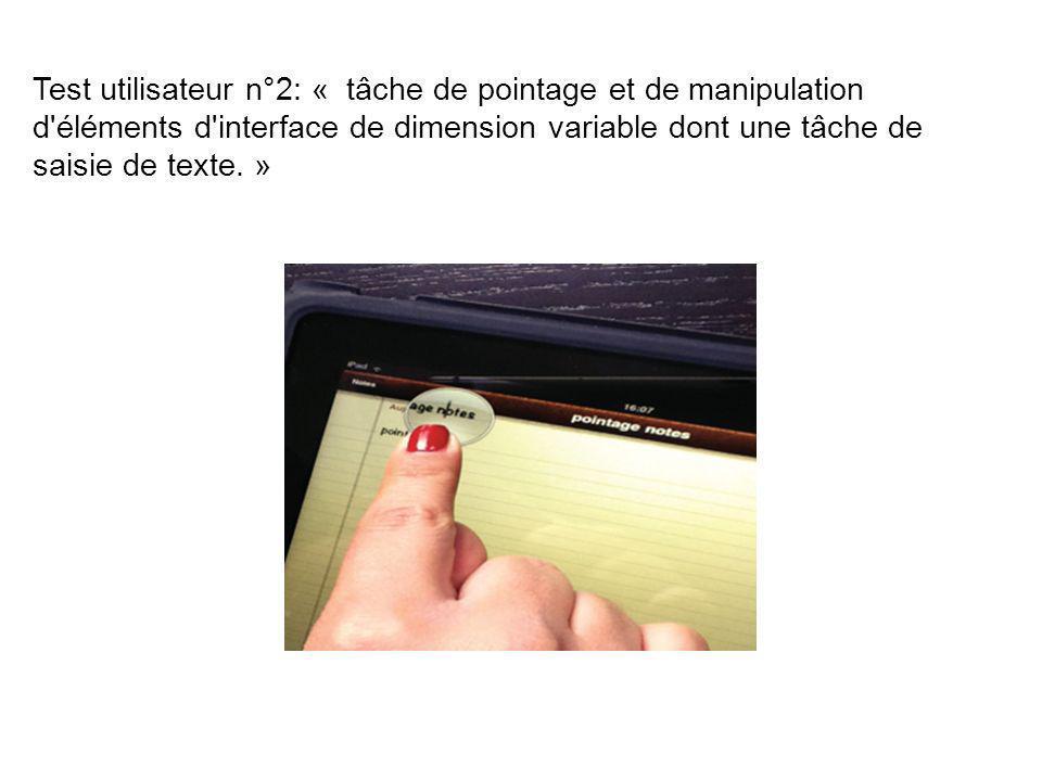 Test utilisateur n°2: « tâche de pointage et de manipulation d éléments d interface de dimension variable dont une tâche de saisie de texte. »
