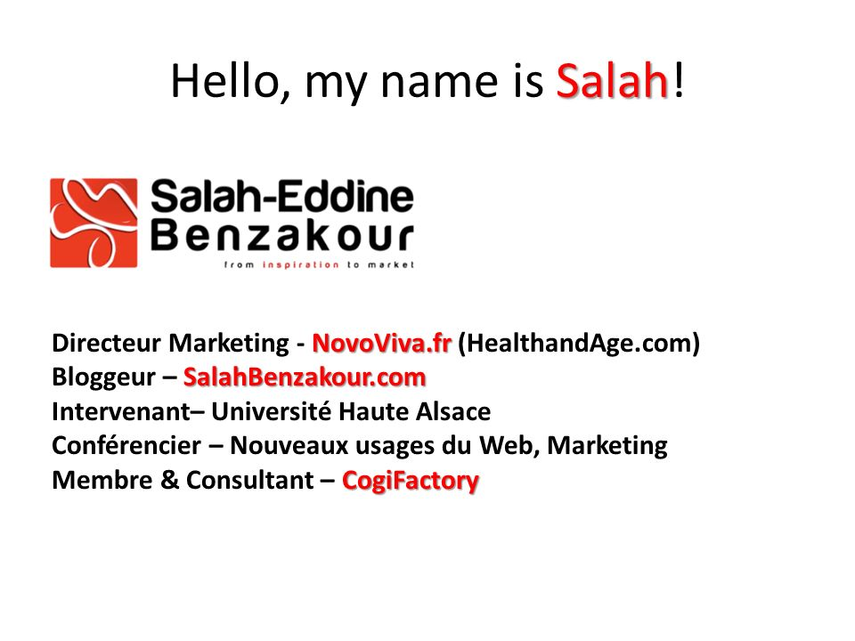 Hello, my name is Salah!Directeur Marketing - NovoViva.fr (HealthandAge.com) Bloggeur – SalahBenzakour.com.
