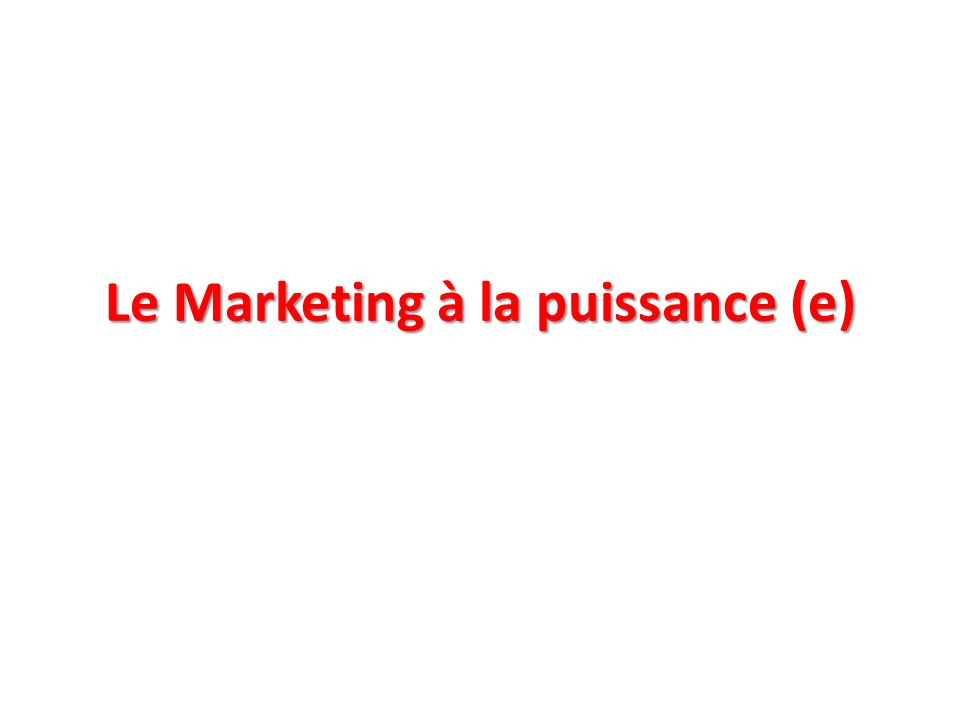 Le Marketing à la puissance (e)