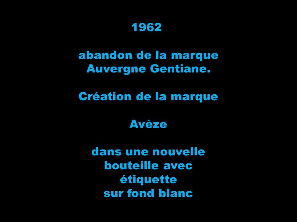 1962 abandon de la marque. Auvergne Gentiane. Création de la marque. Avèze. dans une nouvelle. bouteille avec.