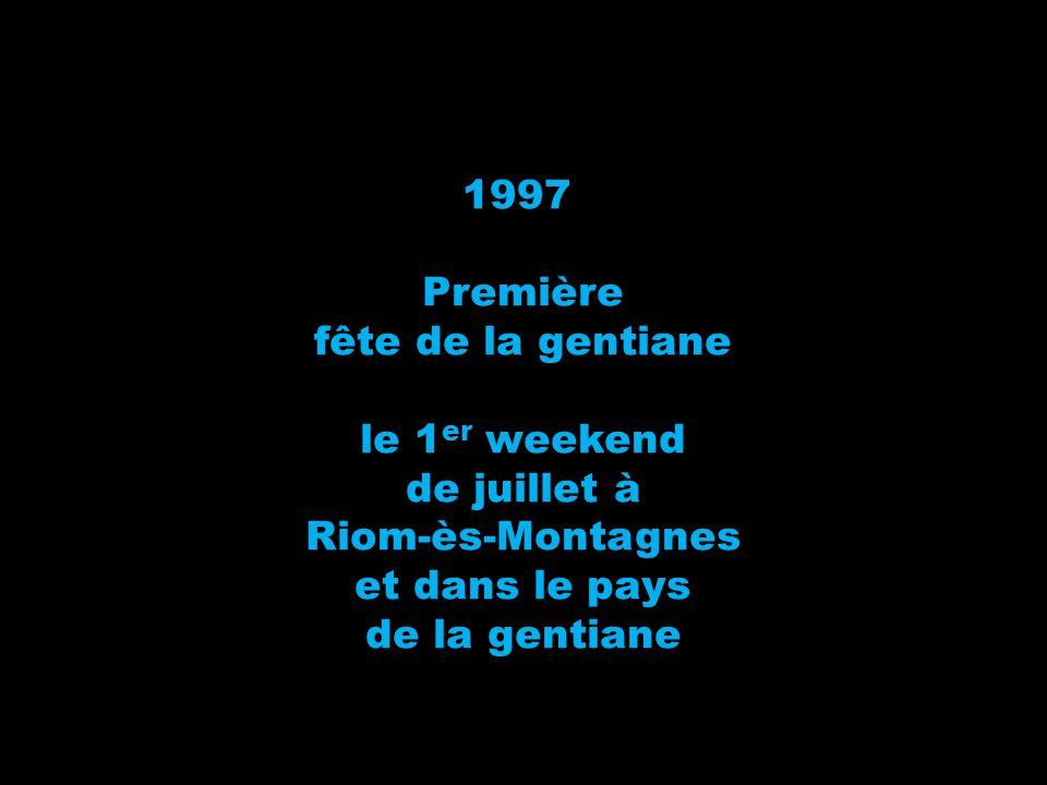 1997 Première. fête de la gentiane. le 1er weekend. de juillet à. Riom-ès-Montagnes. et dans le pays.