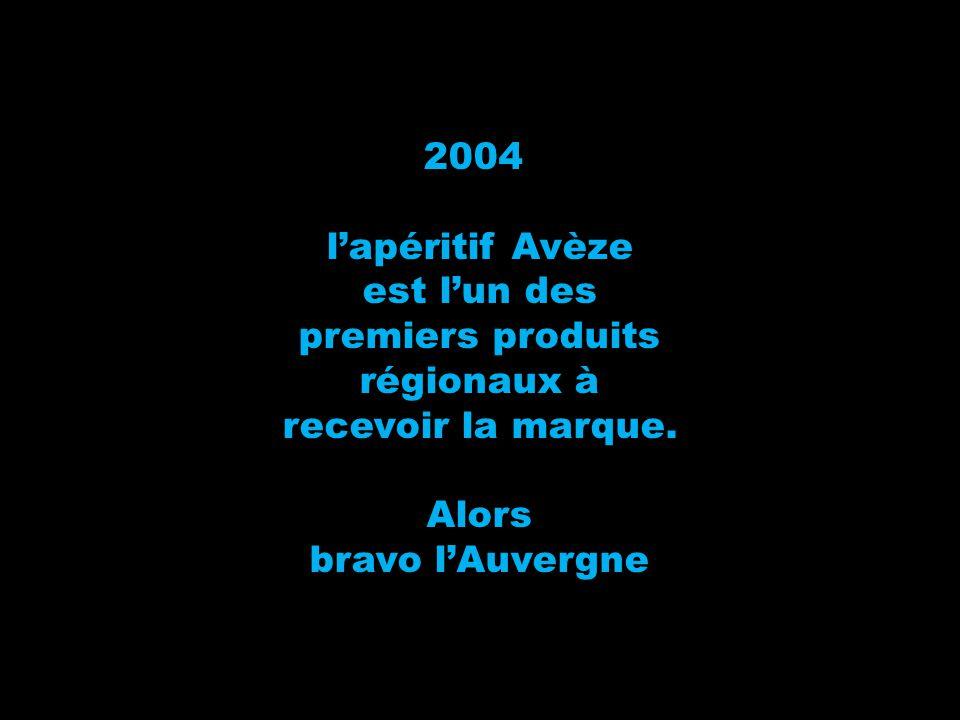 2004 l'apéritif Avèze. est l'un des. premiers produits. régionaux à. recevoir la marque. Alors.