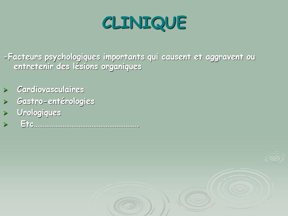 CLINIQUE -Facteurs psychologiques importants qui causent et aggravent ou entretenir des lésions organiques.