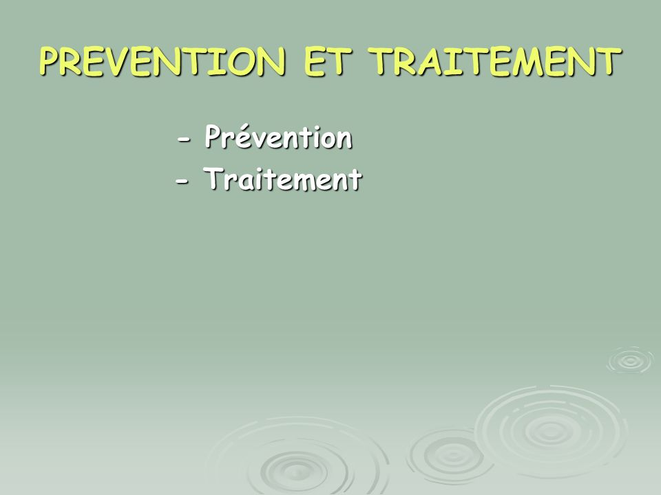 PREVENTION ET TRAITEMENT