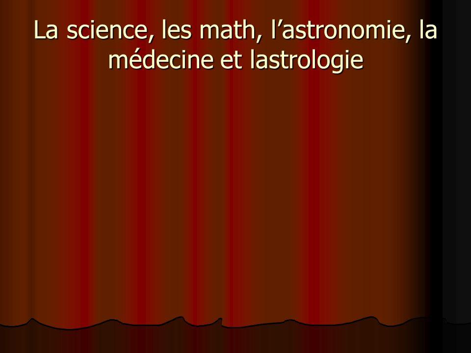 La science, les math, l'astronomie, la médecine et lastrologie