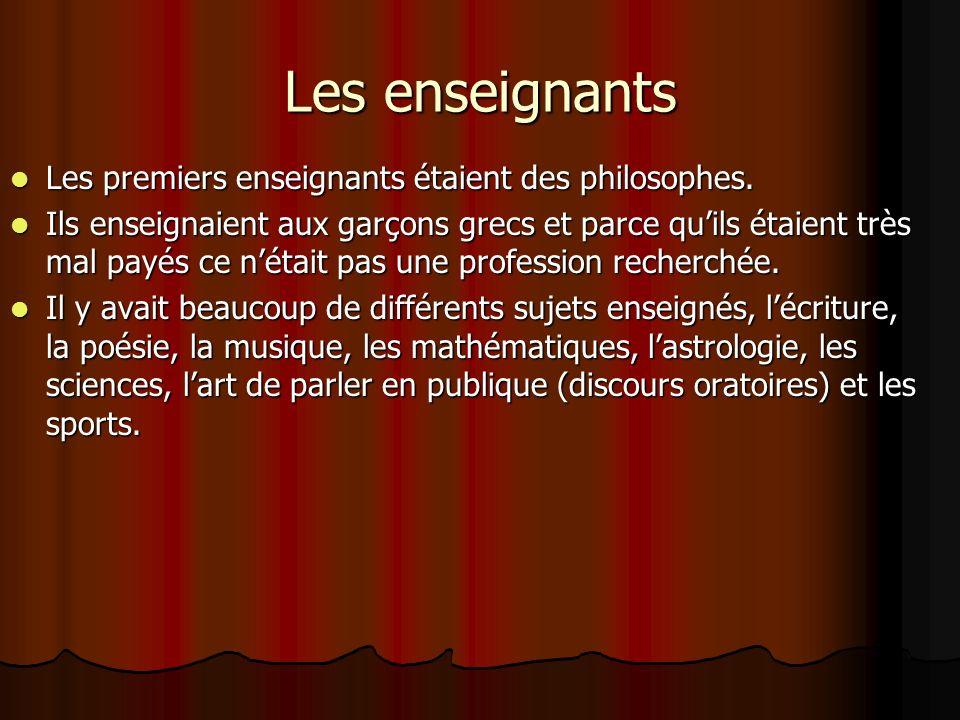 Les enseignants Les premiers enseignants étaient des philosophes.