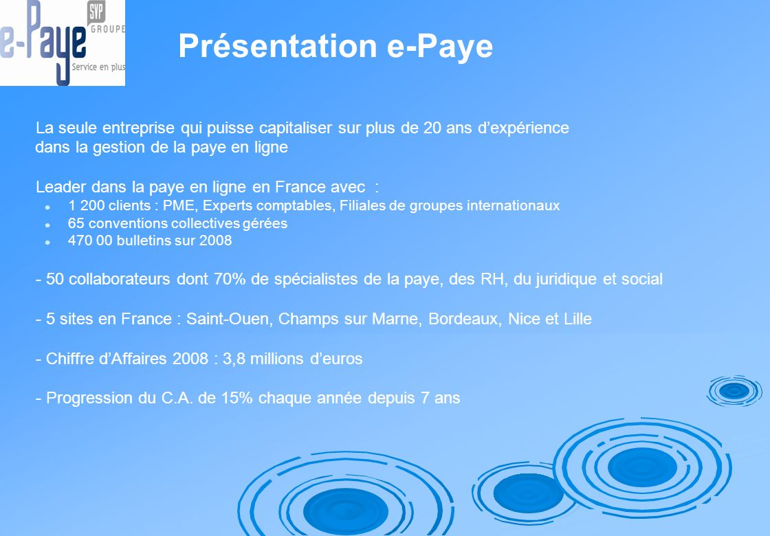 Présentation e-Paye La seule entreprise qui puisse capitaliser sur plus de 20 ans d'expérience. dans la gestion de la paye en ligne.