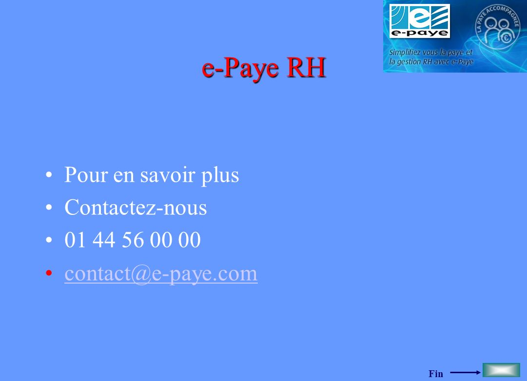 e-Paye RH Pour en savoir plus Contactez-nous 01 44 56 00 00