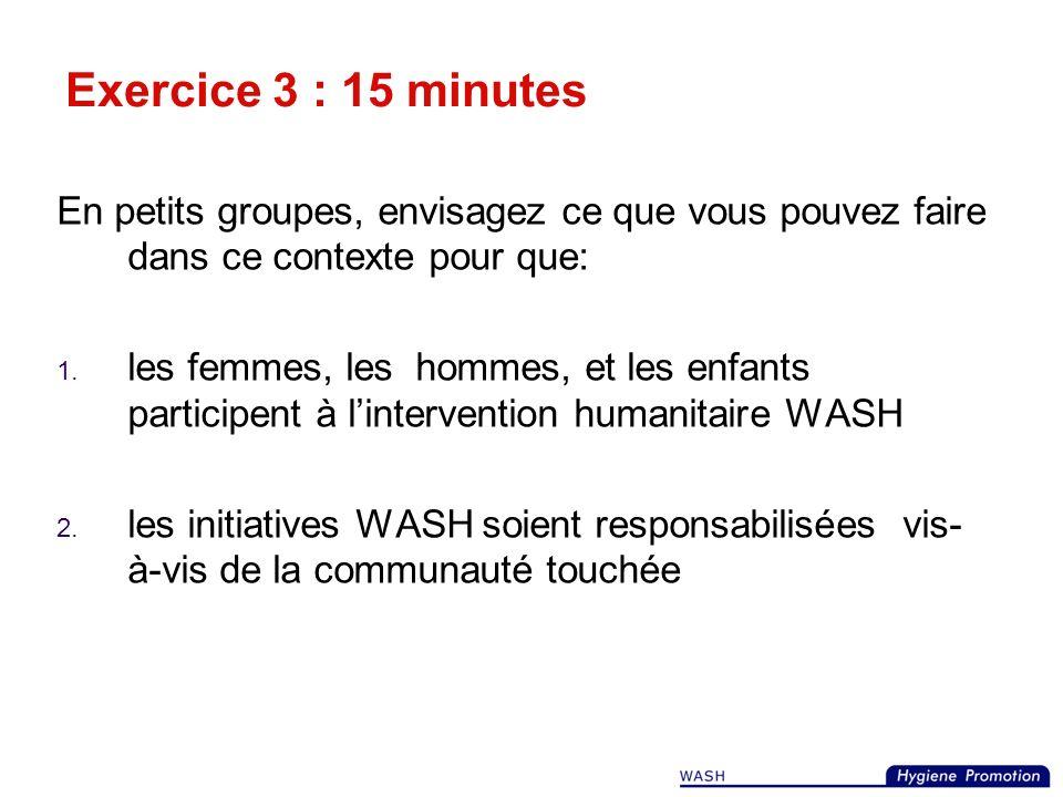 Exercice 3 : 15 minutes En petits groupes, envisagez ce que vous pouvez faire dans ce contexte pour que: