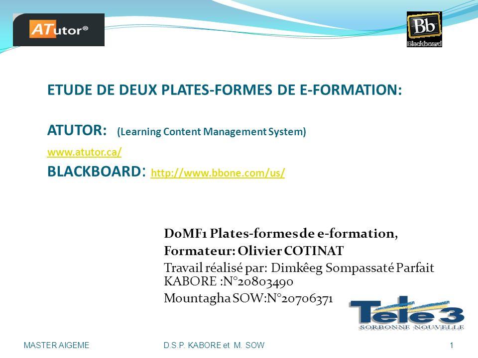 ETUDE DE DEUX PLATES-FORMES DE E-FORMATION: ATUTOR: (Learning Content Management System) www.atutor.ca/ BLACKBOARD: http://www.bbone.com/us/