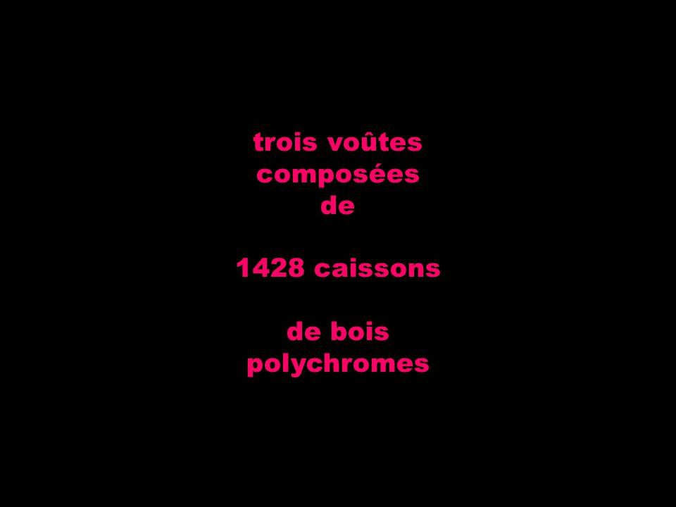 trois voûtes composées de 1428 caissons de bois polychromes