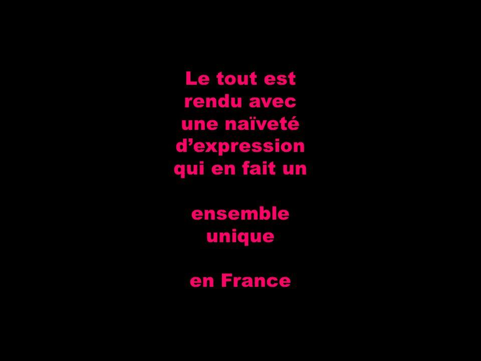 Le tout est rendu avec une naïveté d'expression qui en fait un ensemble unique en France