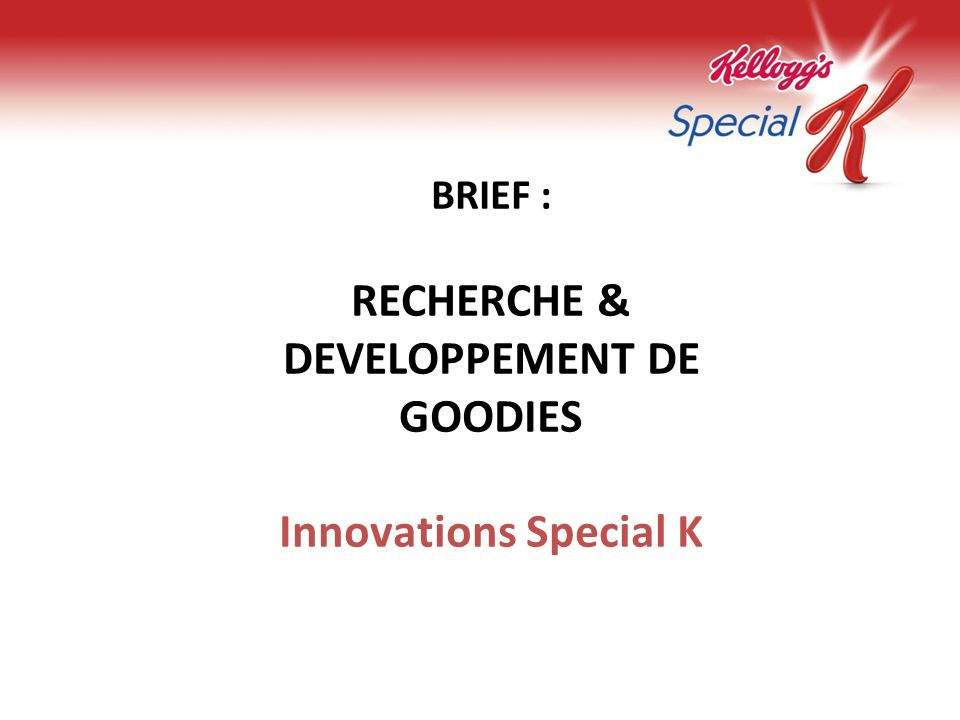 BRIEF : RECHERCHE & DEVELOPPEMENT DE GOODIES Innovations Special K