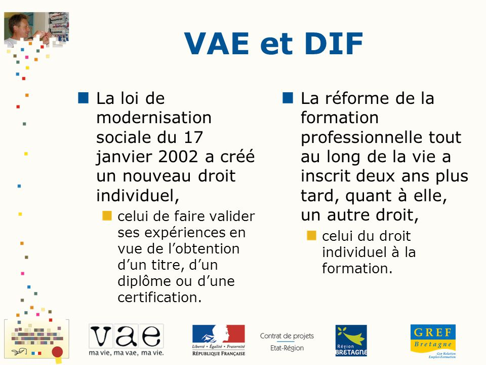 VAE et DIF La loi de modernisation sociale du 17 janvier 2002 a créé un nouveau droit individuel,